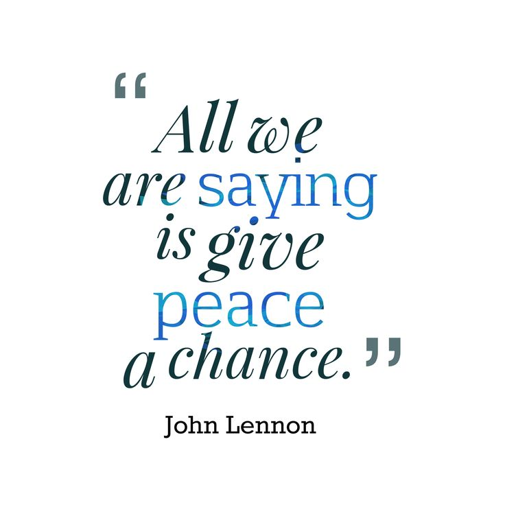 "Quotes About World Peace Day: ""All We Are Saying Is Give Peace A Chance."""
