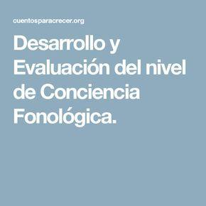 Desarrollo y Evaluación del nivel de Conciencia Fonológica.