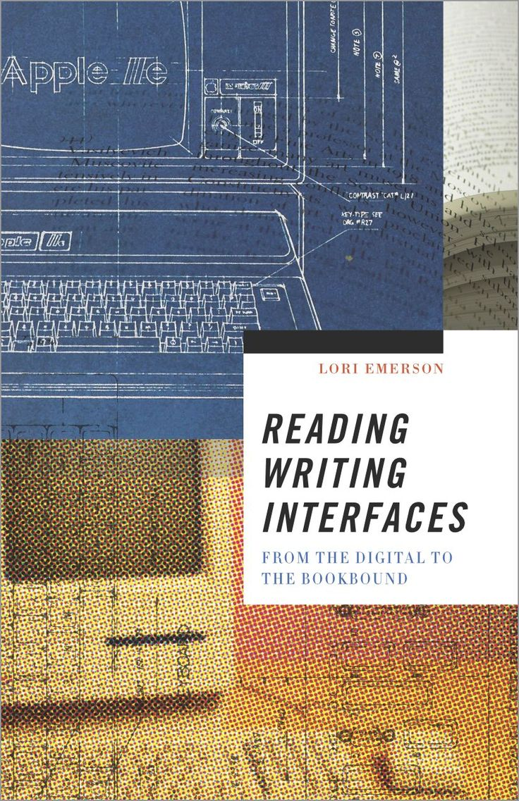Reading Writing Interfaces: From The Digital To The Bookbound (forthcoming  University Of Minnesota Press