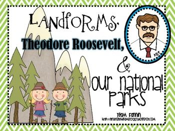 Landforms, Theodore Roosevelt, and Our National Parks: A Social Studies Unit - Team Fannin - TeachersPayTeachers.com