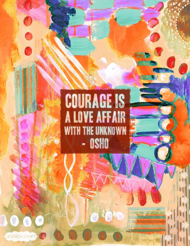 """Courage is a love affair with the unknown"". I love this!"