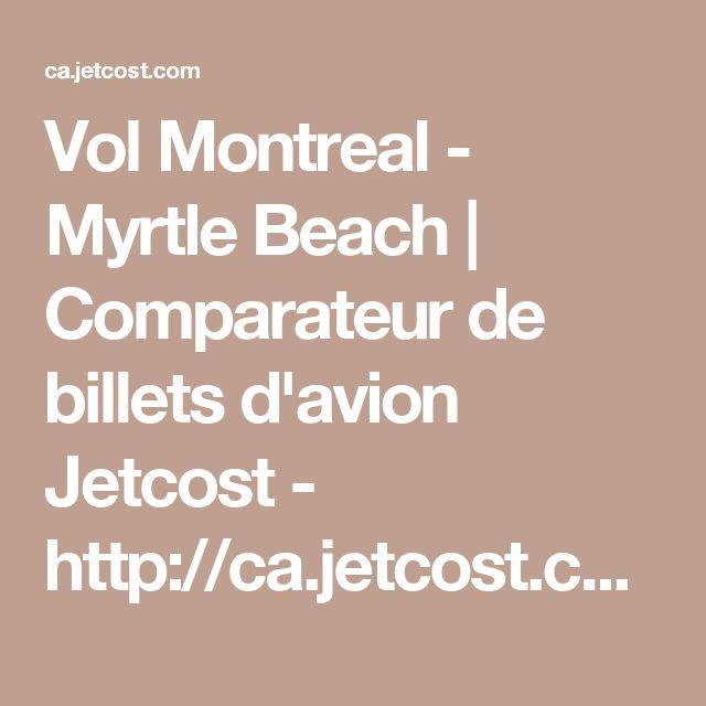 Vol Montreal - Myrtle Beach   Comparateur de billets d'avion Jetcost - http://ca.jetcost.com/fr/results_v2.php?sid=FCA1_582c77c54c810