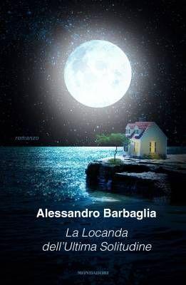 """Aver nostalgia del futuro. """"La locanda dell'ultima solitudine"""" di Alessandro Barbaglia"""