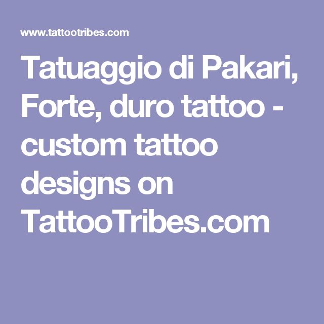 Tatuaggio di Pakari, Forte, duro tattoo - custom tattoo designs on TattooTribes.com