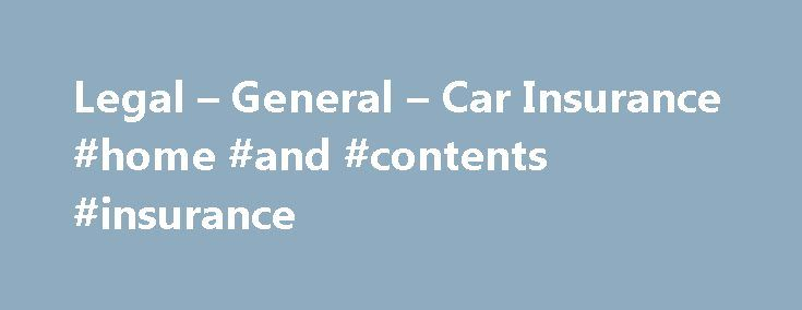 Legal – General – Car Insurance #home #and #contents #insurance http://insurance.remmont.com/legal-general-car-insurance-home-and-contents-insurance/  #car insurance in # Car Insurance. Can we cover you? We'll find you the best price from our panel of insurers. Whether you use your car for the school run, getting to work, that weekend getaway, meeting friends in town, or a place to get the little ones to sleep having the right car insurance […]The post Legal – General – Car Insurance #home…