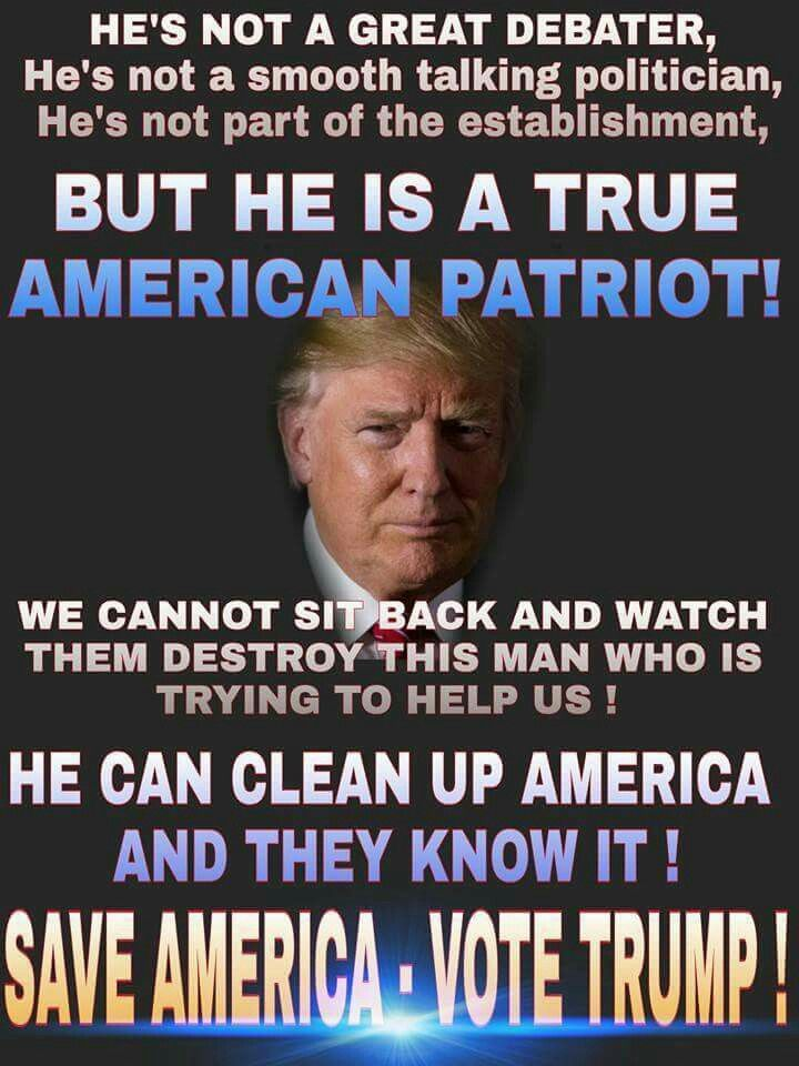 VOTE TRUMP to save America, he will get rid of the political corruption in our country and make America safe, proud and great again