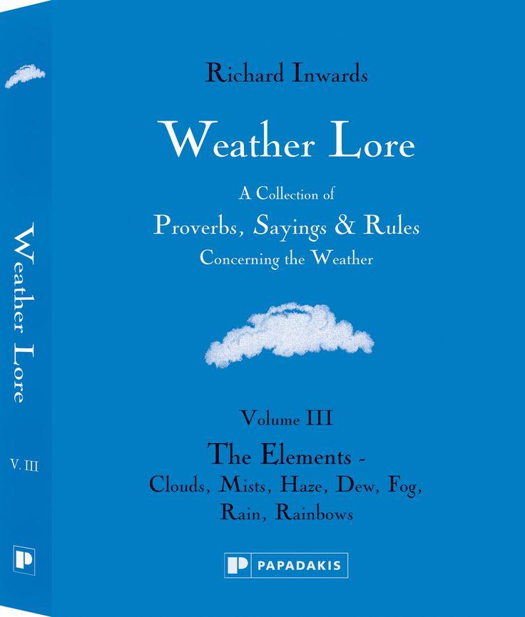 Weather Lore Vol. III – The Elements: Clouds, Mists, Haze, Dew, Fog, Rain, Rainbows