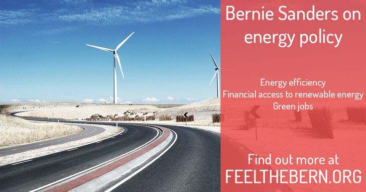 Find out more about Bernie Sanders on energy policy — As a believer in manmade global warming, he advocates adopting new climate-neutral energy policies