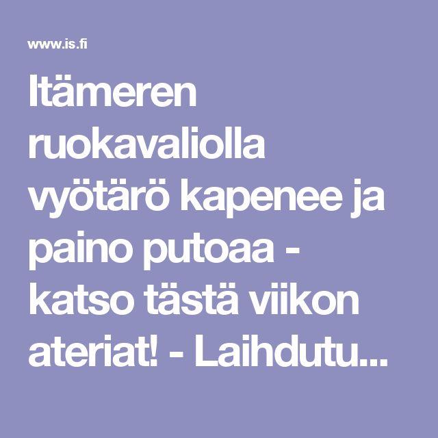 Itämeren ruokavaliolla vyötärö kapenee ja paino putoaa - katso tästä viikon ateriat!  - Laihdutus - Ilta-Sanomat