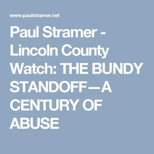 Paul Stramer - Lincoln County Watch: THE BUNDY STANDOFF—A CENTURY OF ABUSE