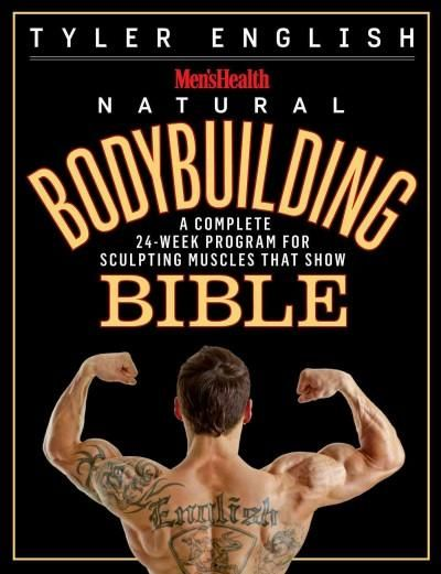 Men's Health Bodybuilding Bible: A Complete 24-Week Program for Sculpting Muscles That Show