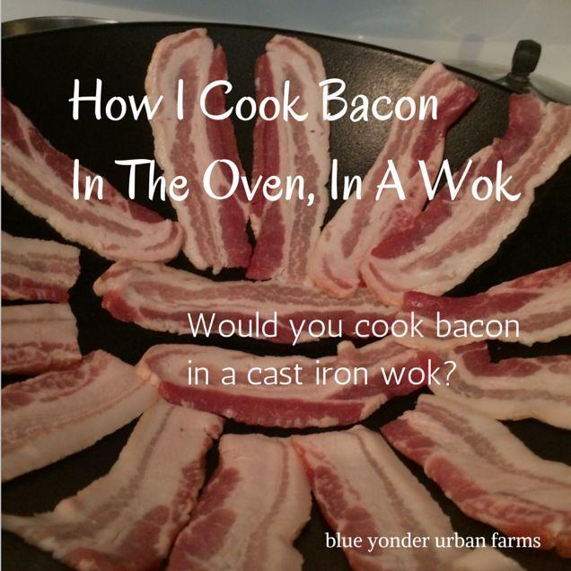 How I Cook Bacon In The Oven, In A Cast Iron Wok | Blue Yonder Urban Farms | Karen Coghlan | #byuf #blueyonderurbanfarms #karencoghlan | http://blueyonderurbanfarms.com/7833/how-i-cook-bacon-in-the-oven-in-a-cast-iron-wok/