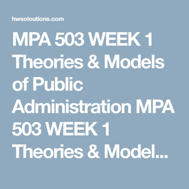 MPA 503 WEEK 1 Theories & Models of Public Administration MPA 503 WEEK 1 Theories & Models of Public Administration MPA 503 WEEK 1 Theories & Models of Public Administration Researchtheories and models of public administration.  Writean 850- to 1,200-word paper in which you describe the history of public administration and briefly discuss the strengths and weaknesses of at least two public administration theory models.  Includeat least two peer reviewed references.  Formatyour paper…
