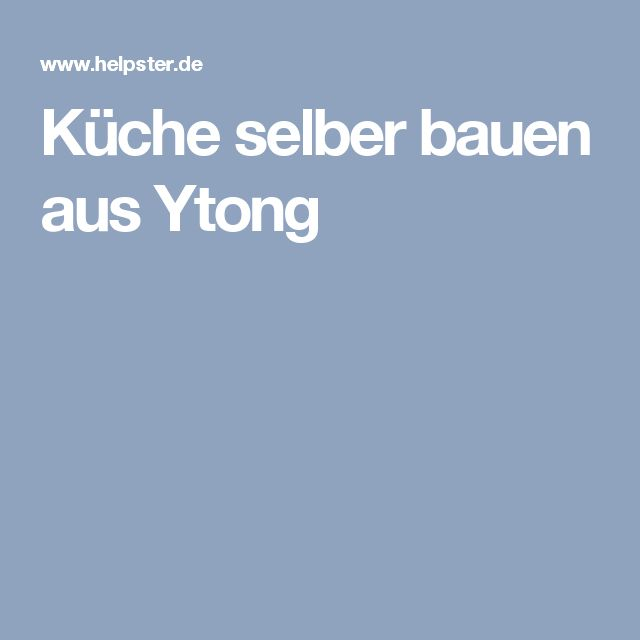 Küche selber bauen aus Ytong