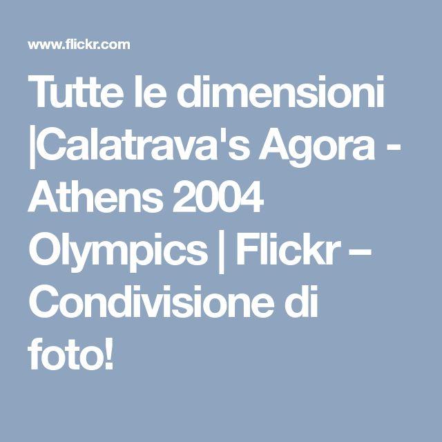 Tutte le dimensioni |Calatrava's Agora - Athens 2004 Olympics | Flickr – Condivisione di foto!