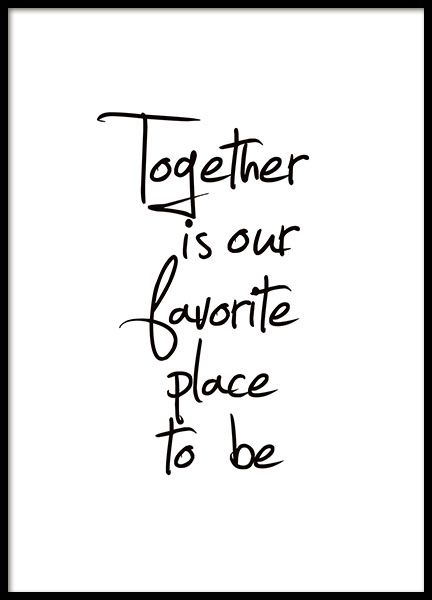 """Poster mit dem Text """"Together is our favorite place to be"""". Ein schönes Typografie-Poster für Ihr Zuhause. In unserem Sortiment führen wir mehrere schwarz-weiße Typografie-Poster mit schönen Texten und Botschaften. Dieses Poster mit Text lässt sich leicht mit den meisten anderen Postern und Plakaten kombinieren. www.desenio.de"""