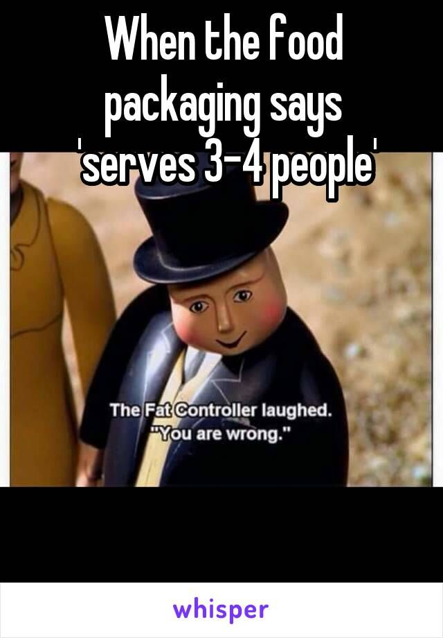 When The Food Packaging Says Serves 3 4 People Food