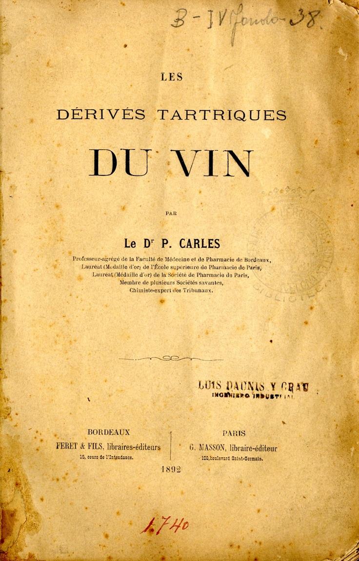 Les Dérivés tartriques du vin. Dr.P. Carles. Bordeaux : Feret & fils ; Paris : G.Masson, 1892 (G.Gounouilhou).