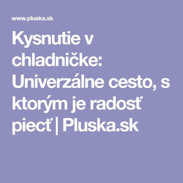 Kysnutie v chladničke: Univerzálne cesto, s ktorým je radosť piecť   Pluska.sk
