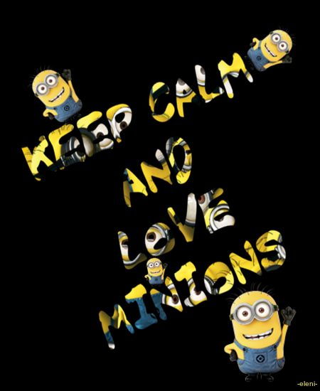 KEEP CALM AND LOVE MINIONS   Created By Eleni