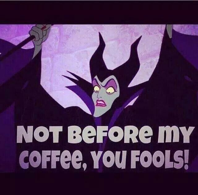 Not before my coffee, you fools!