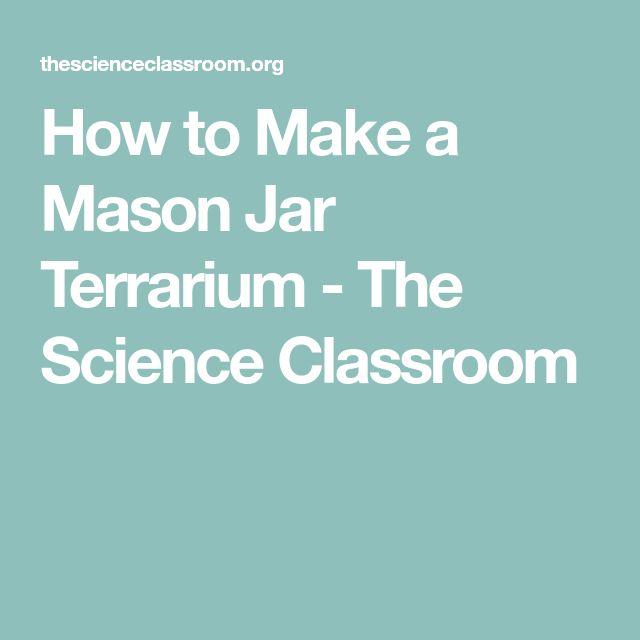 How to Make a Mason Jar Terrarium - The Science Classroom