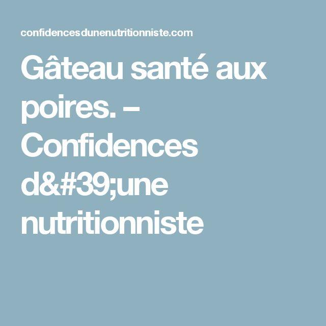 Gâteau santé aux poires. – Confidences d'une nutritionniste