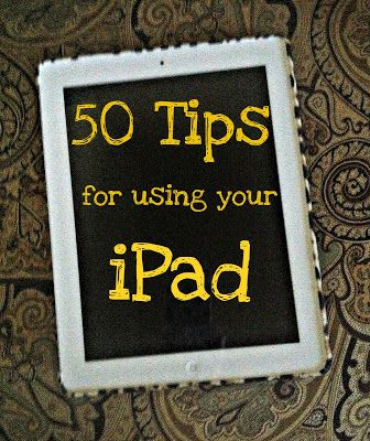 50 tips for using your iPad -- knew some of them and learned a few things too!