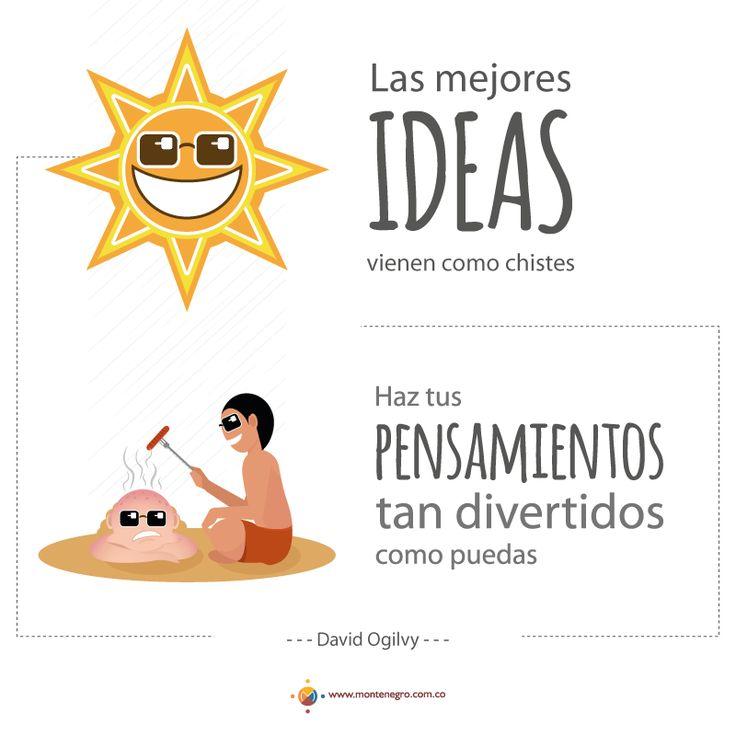 """""""Las mejores ideas vienen como chistes. Haz tus pensamientos tan divertidos como puedas"""". - David Ogilvy -"""