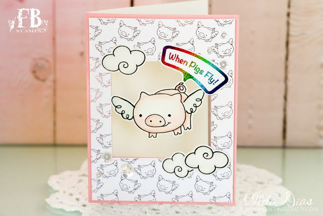 (I) (L)ove (D)oing (A)ll Things Crafty!: When Pigs Fly Card - Flying Piggy featuring FBStamps