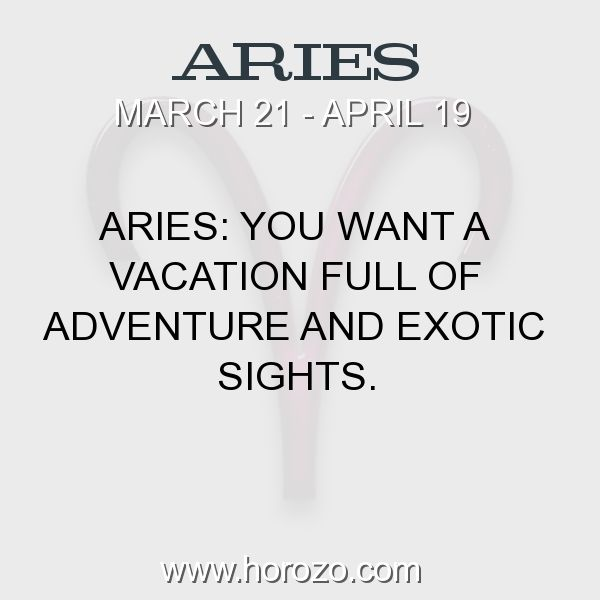Fact about Aries: Aries: You want a vacation full of adventure and exotic sights. #aries, #ariesfact, #zodiac. More info here: www.horozo.com