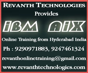Revanth Technologies provides IBM AIX Online training with real time experts and with real time examples. We provide online training as per students convenience and with students specified course contents.  For more details please contact 9290971883 or 9247461324 or drop a mail to revanthonlinetraining@gmail.com
