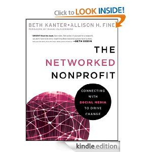 Amazon.com: The Networked Nonprofit: Connecting with Social Media to Drive Change eBook: Beth Kanter, Allison Fine, Randi Zuckerberg: Kindle...