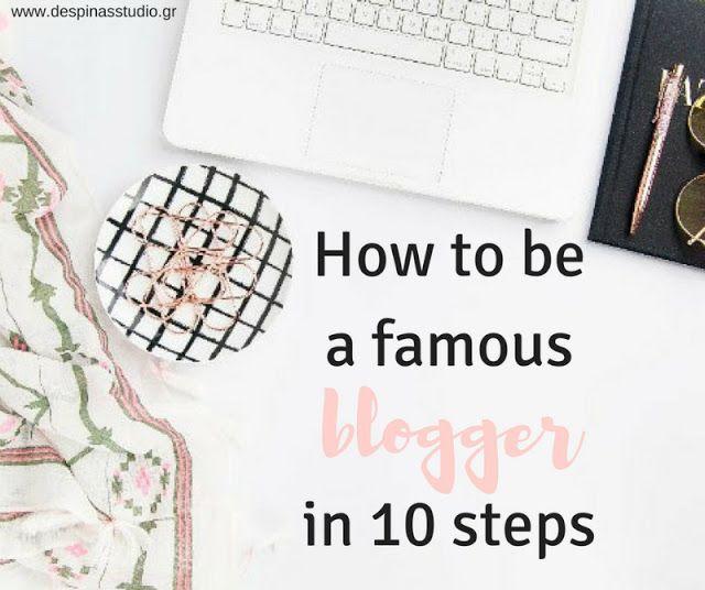 Πώς να γίνεις διάσημος blogger σε 10 απλά βήματα by Despinas Studio