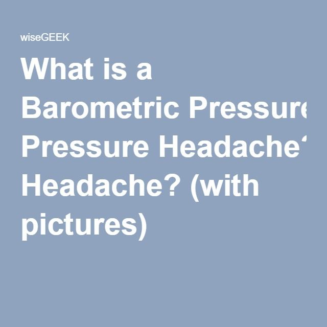 What is a Barometric Pressure Headache? (with pictures)