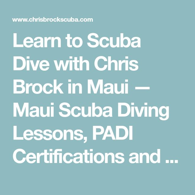 Learn to Scuba Dive with Chris Brock in Maui — Maui Scuba Diving Lessons, PADI Certifications and Tours in Kihei, Wailea and Makena | Chris Brock Scuba
