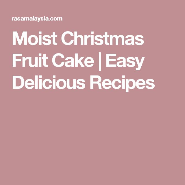 Moist Christmas Fruit Cake | Easy Delicious Recipes