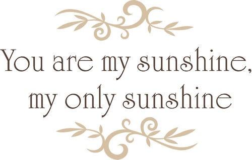 Yes MY SUNSHINE You Are My Sunshine My Only Sunshine Tumblr