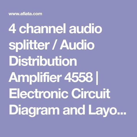 4 channel audio splitter / Audio Distribution Amplifier 4558 | Electronic Circuit Diagram and Layout