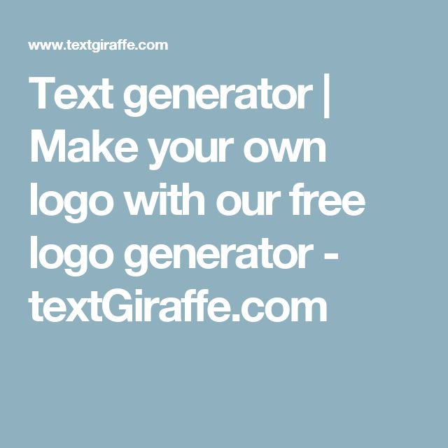 Text generator | Make your own logo with our free logo generator - textGiraffe.com