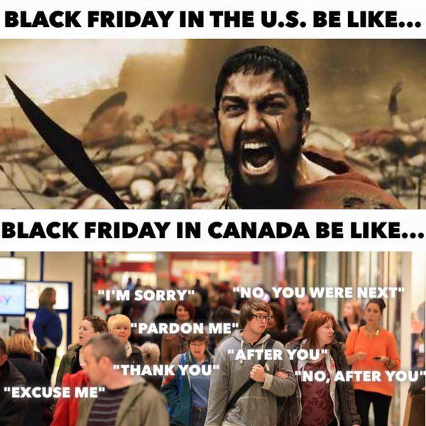 BLACK FRIDAY IN CANADA BE LIKE...