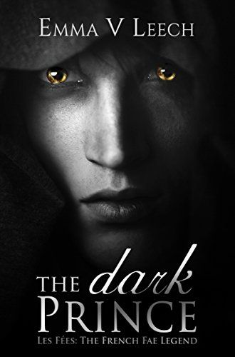The Dark Prince (Les Fées: The French Fae Legend Book 1) by Emma V Leech