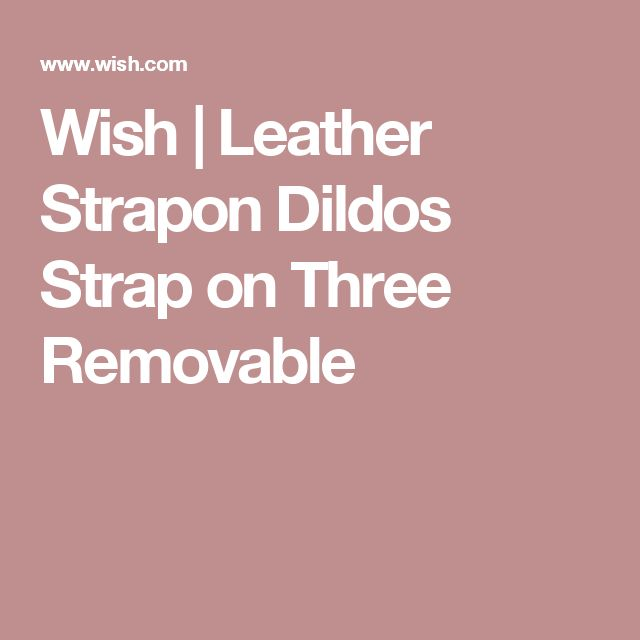 Wish | Leather Strapon Dildos Strap on Three Removable