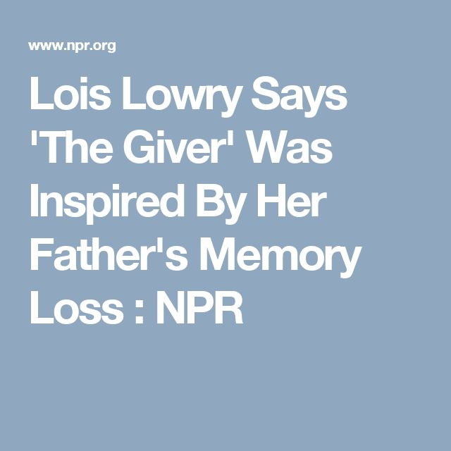 Lois Lowry Says 'The Giver' Was Inspired By Her Father's Memory Loss : NPR