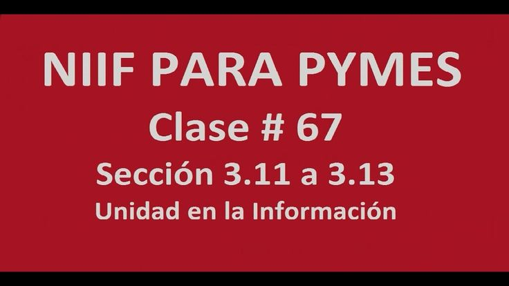 773. Uniformidad en la Información.  NIIFF para Pymes ( Clase # 67)