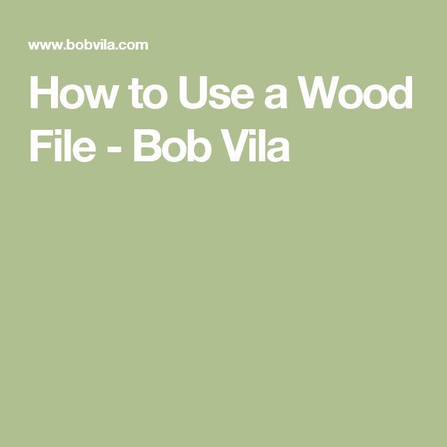 How to Use a Wood File - Bob Vila