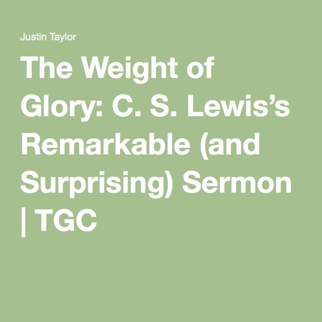 The Weight of Glory: C. S. Lewis's Remarkable (and Surprising) Sermon | TGC