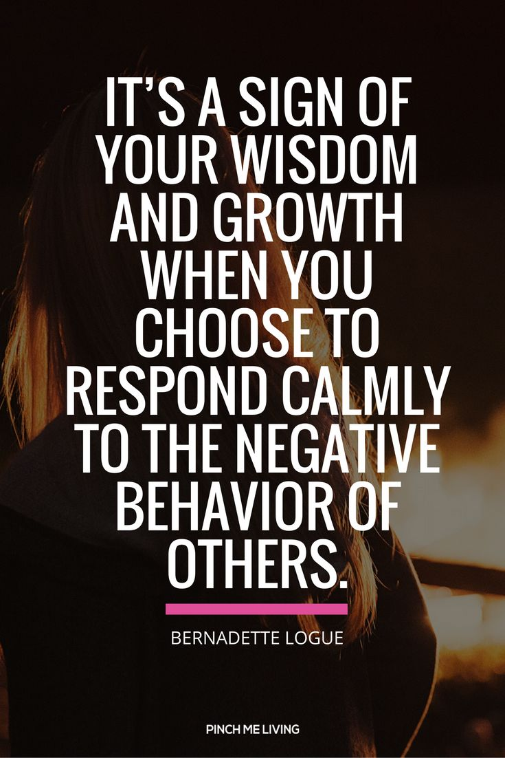 Quote – It's a sign of your wisdom and growth when you choose to respond calmly to the negative behavior of others. – Bernadette Logue. Visit the blog for the 3 practical tips to help you when responding to passive agressive people. https://www.pinchmeliving.com/dealing-with-passive-aggressive-people/