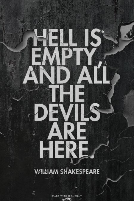 Hell is empty, and all the devils are here. - William Shakespeare | Create your own beautiful Tumblr quote images. Made with Spoken.ly