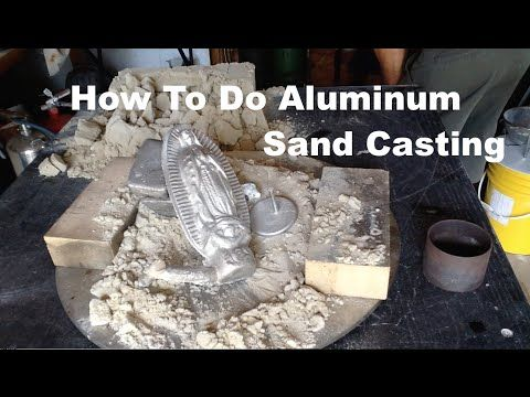 How to Do Aluminum Casting Using Green Sand-Virgin of Guadalupe - All